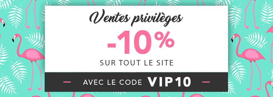 VENTES PRIVILÈGES : -10% sur tout le site avec le code VIP10